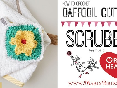 How to Crochet Daffodil Cotton Scrubby part 2 of 2
