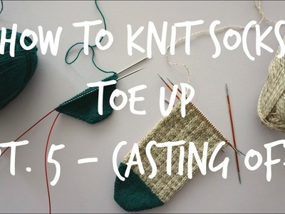 How to Knit Toe Up Socks - Part 5: Casting off