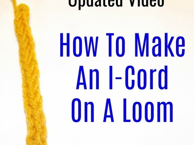 How To Make An I Cord On A Loom (Updated Version)