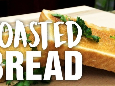 HOW TO MAKE TOASTED BREAD