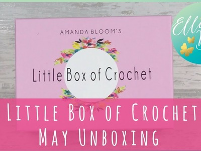 Little Box of Crochet - May Unboxing