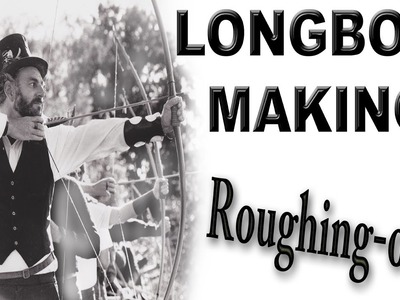 HOW TO MAKE A LONGBOW the Roughing Out stage