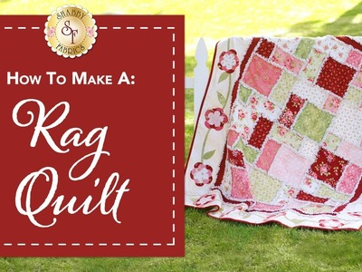 How to Make a Rag Quilt   with Jennifer Bosworth of Shabby Fabrics