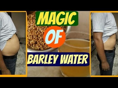 How to Make BARLEY WATER for WEIGHT LOSS in Hindi.Barley Water Preparation.MAGICAL DRINK.जौ  पानी