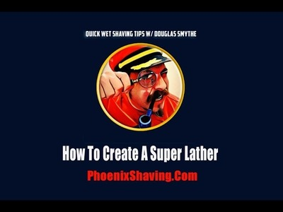 How To Make Super Shaving Lather - Wet Shaving Tips, Tricks & Hacks w. Douglas Smythe
