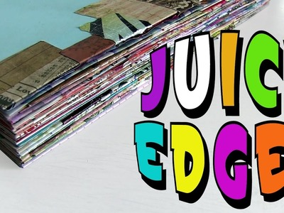 JUICY Art Journal Tutorial: How to Make Your Journal Edges Gorgeous, Juicy & Fat