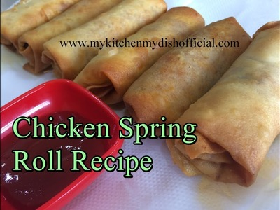 How To Make Chicken Spring Roll Recipe With Homemade Sheets | My Kitchen My Dish