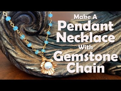 How To Make Jewelry: How To Make A Pendant Necklace With Gemstone Chain