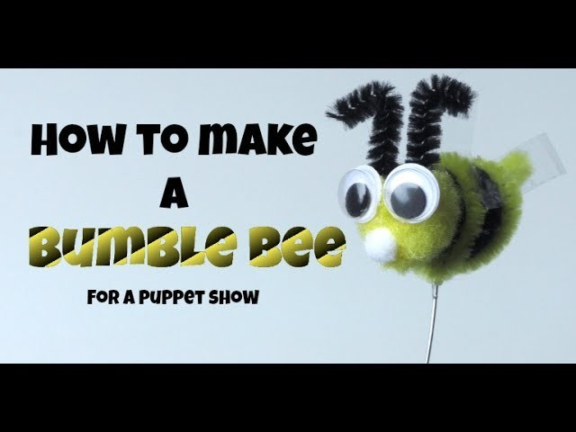 HOW TO MAKE A POMPOM BUMBLE BEE FOR A PUPPET SHOW! PUPPET SHOWS FOR KIDS