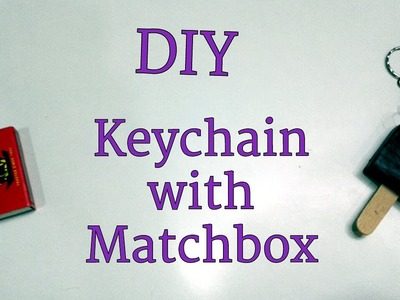 DIY Chocobar Keychain with matchbox | Summer special | Best out of waste |