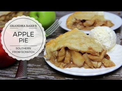 How to Make Homemade Southern Apple Pie Recipe | Grandma Barb's Deep Dish Apple Pie