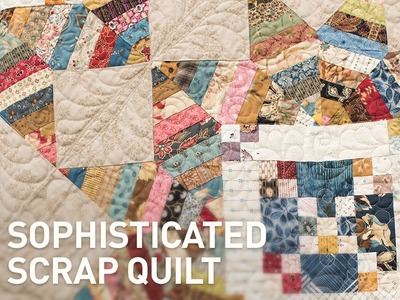 Sophisticated Scrap Quilt | Piecing, Design & Fabric Choices with Edyta Sitar