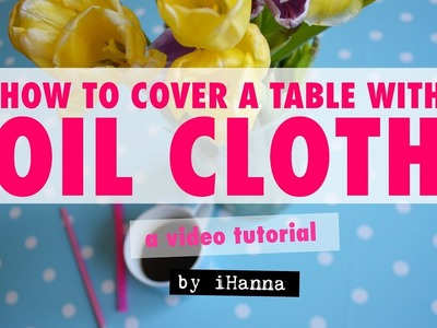 ART TABLE Tutorial | How to cover your table with Oilcloth (DIY Project)