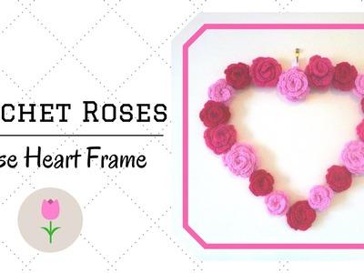 How To Crochet A Rose - Crochet Rose Heart Frame
