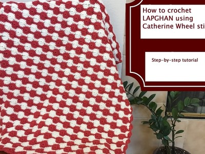 How to crochet LAPGHAN using Catherine Wheel stitch
