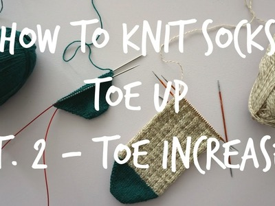 How to Knit Socks Toe Up - Part 2 : Toe Increases
