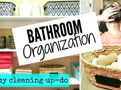 BATHROOM ORGANIZATION IDEAS & MY CLEANING UP-DO HAIRSTYLE