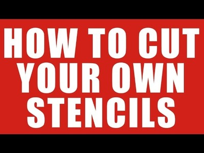How to Cut Your Own Stencils for Painting or Airbrushing