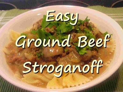 How to Make Easy Creamy Ground Beef Stroganoff Recipe