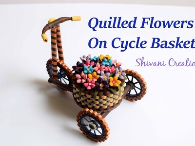 Part Two: Quilled Flowers for Cycle Basket. Quilled Flower Basket. DIY Flower Basket