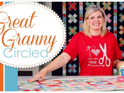 Great Granny Circled Quilt: Easy Quilting Tutorial with Kimberly Jolly of Fat Quarter Shop