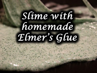 Making Slime with homemade Elmer's Glue