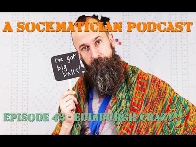 Episode 42: Edinburgh Crazy (Part I) - A Sockmatician Podcast