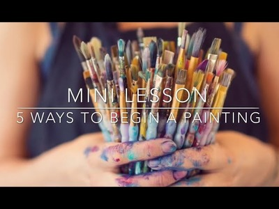 Mini Lesson with Flora Bowley : 5 Ways to Begin a Painting