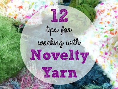 12 Tips For Working With Novelty Yarns, Episode 394