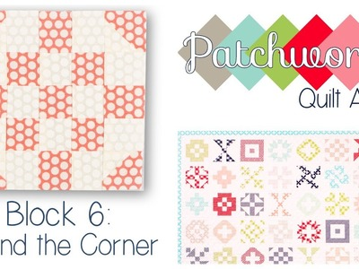 Patchwork Quilt Along Block 6 - Round the Corner