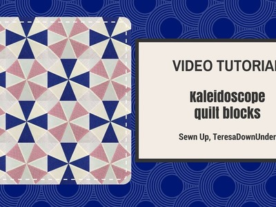 Video tutorial: Kaleidoscope blocks - quick and easy quilting