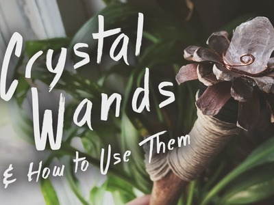 [005] Crystal Wands & How to Use Them