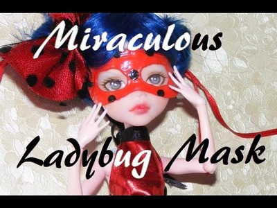 Miraculous Ladybug Doll Mask Tutorial - How to make Miraculous Ladybug inspired Mask for Dolls DIY