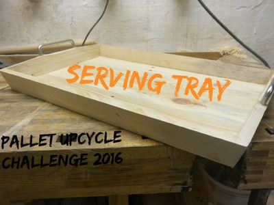 Serving Tray. How To - Pallet Upcycle Challenge 2016