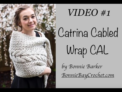 VIDEO #1: Catrina Cabled Wrap CAL by Bonnie Barker