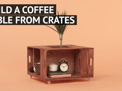 Build a coffee table from crates