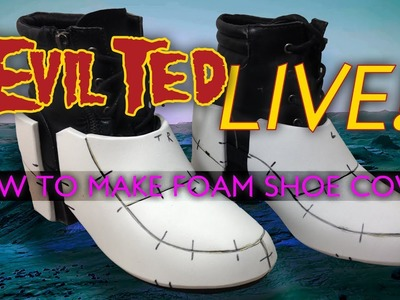 Evil Ted Live: How to Make Foam Shoe covers.