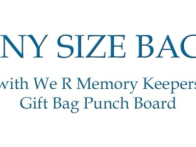 Making Larger Bags with We R Memory Keepers Gift Bag Punch Board