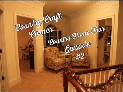 Country Home Tour Series - Episode #2: Upstairs Landing and Bedrooms