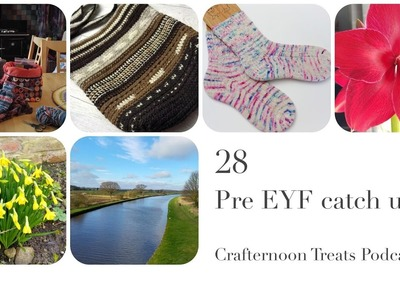 Crafternoon Treats Podcast 28: Pre EYF catch up