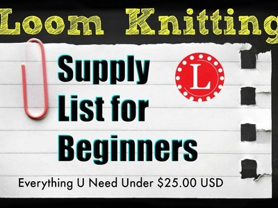 LOOM KNITTING for Beginners - The Supply List - Top 5 for Under $25.00 | Loomahat