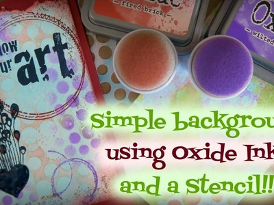 Simple Backgrounds Using Oxide Inks and a Stencil!!