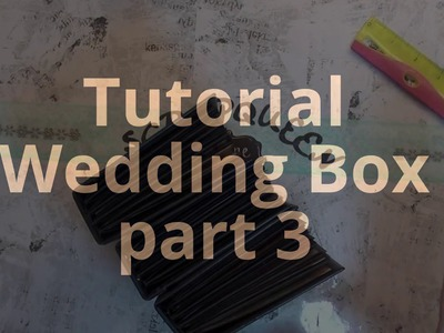 Tutorial Wedding Box part 3