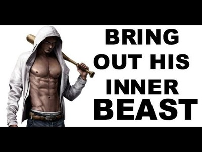 How to Bring Out a Man's Inner Beast (Make Him Crave You)
