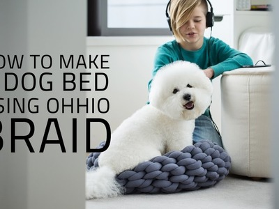 HOW TO MAKE A DOG BED USING OHHIO BRAID