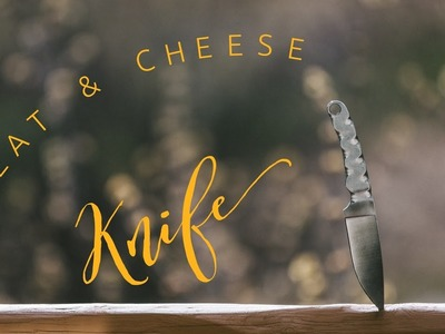 How to Make a Knife: A Meat and Cheese Knife
