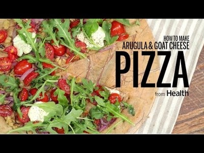 How to Make Arugula and Goat Cheese Pizza | Health