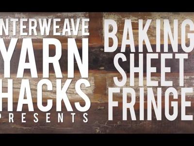 How to Make Fringe with a Baking Sheet | Interweave Yarn Hacks