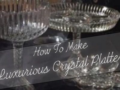 HOW TO MAKE LUXURIOUS CRYSTAL PLATTERS FOR ANY OCCASION