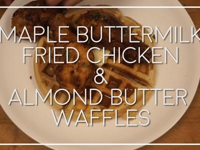 [ HOW TO MAKE ] Maple Buttermilk Fried Chicken | Almond Butter Waffles